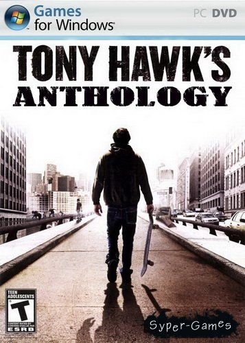 Tony Hawk's Anthology (2000-2006/RUS/ENG/RePack by adepT)