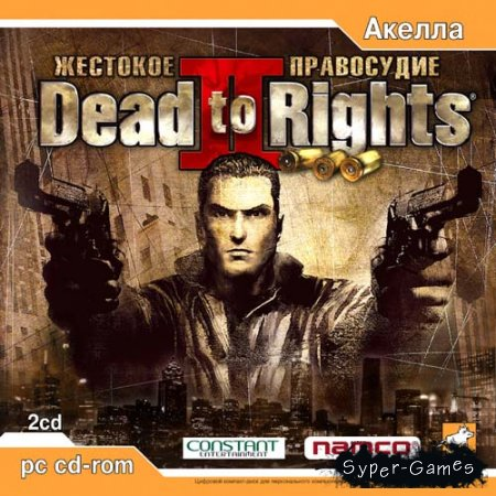 Dead to Rights 2: Жестокое правосудие / Dead to Rights 2: Hell to Pay (2005/Акелла/RUS)