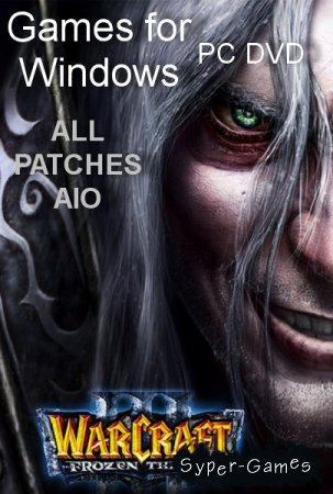 Все патчи для Warcraft 3: The Frozen Throne (2011/RUS/ENG/ADDON)
